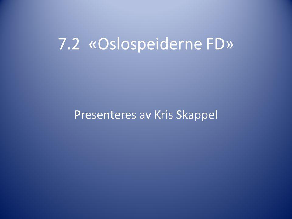 7.2 «Oslospeiderne FD» Presenteres av Kris Skappel