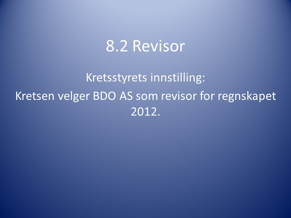 8.2 Revisor Kretsstyrets innstilling: Kretsen velger BDO AS som revisor for regnskapet 2012.