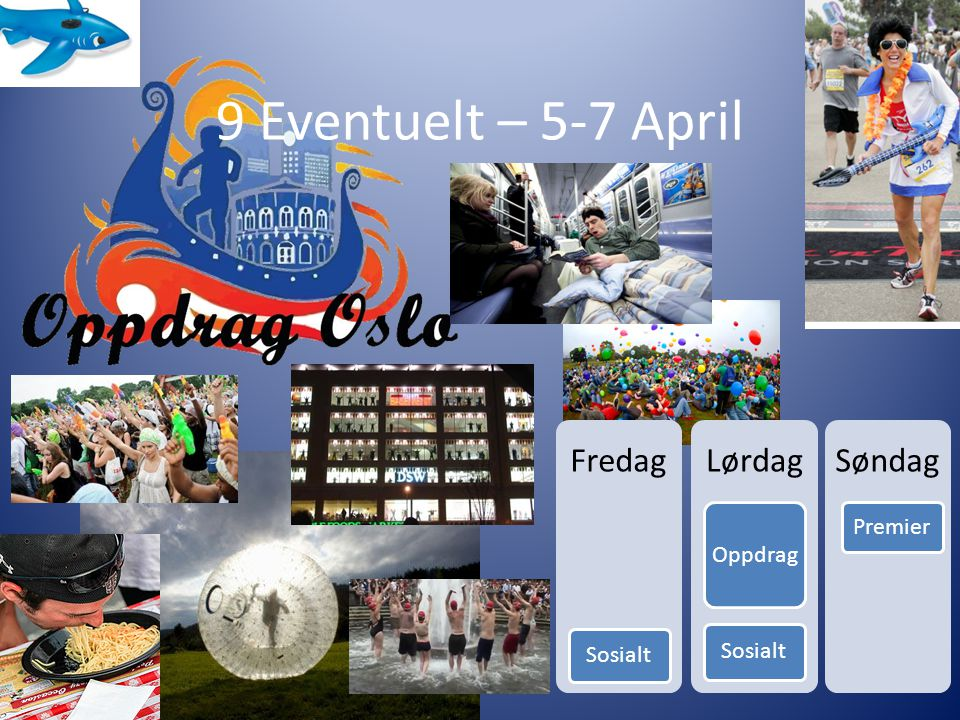 9 Eventuelt – 5-7 April Fredag Sosialt Lørdag Oppdrag Sosialt Søndag Premier