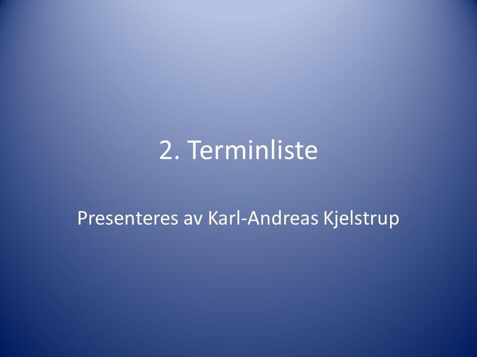 2. Terminliste Presenteres av Karl-Andreas Kjelstrup