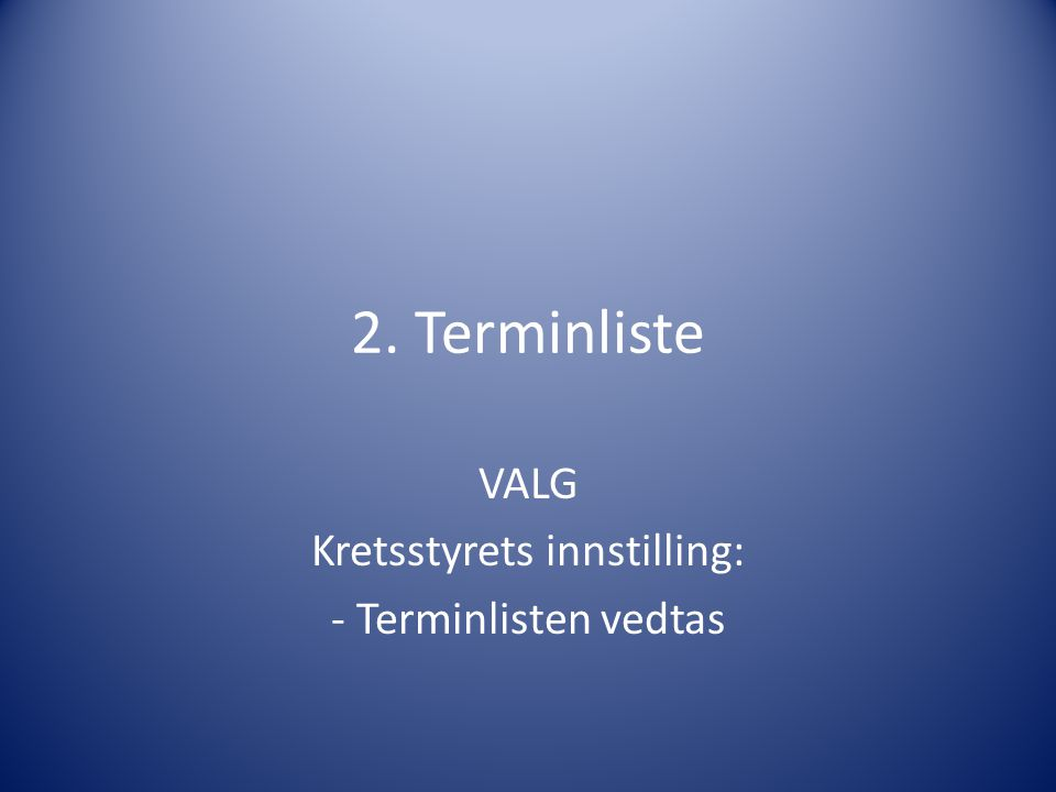 2. Terminliste VALG Kretsstyrets innstilling: - Terminlisten vedtas