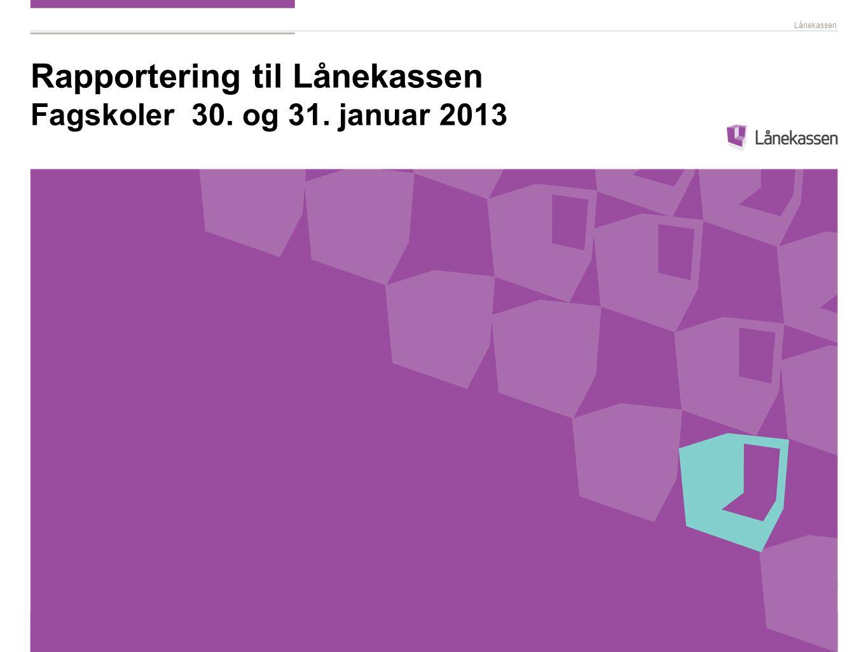 Lånekassen Rapportering til Lånekassen Fagskoler 30. og 31. januar 2013
