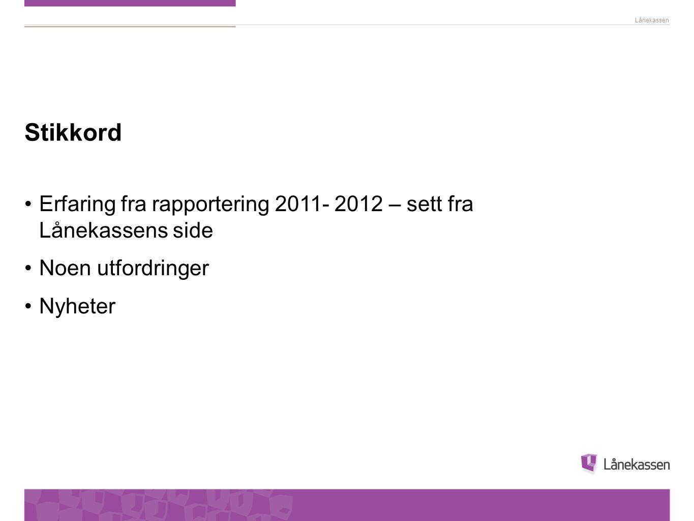 Lånekassen Stikkord Erfaring fra rapportering 2011- 2012 – sett fra Lånekassens side Noen utfordringer Nyheter