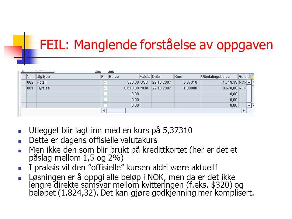FEIL: Manglende forståelse av oppgaven Utlegget blir lagt inn med en kurs på 5,37310 Dette er dagens offisielle valutakurs Men ikke den som blir brukt på kredittkortet (her er det et påslag mellom 1,5 og 2%) I praksis vil den offisielle kursen aldri være aktuell.