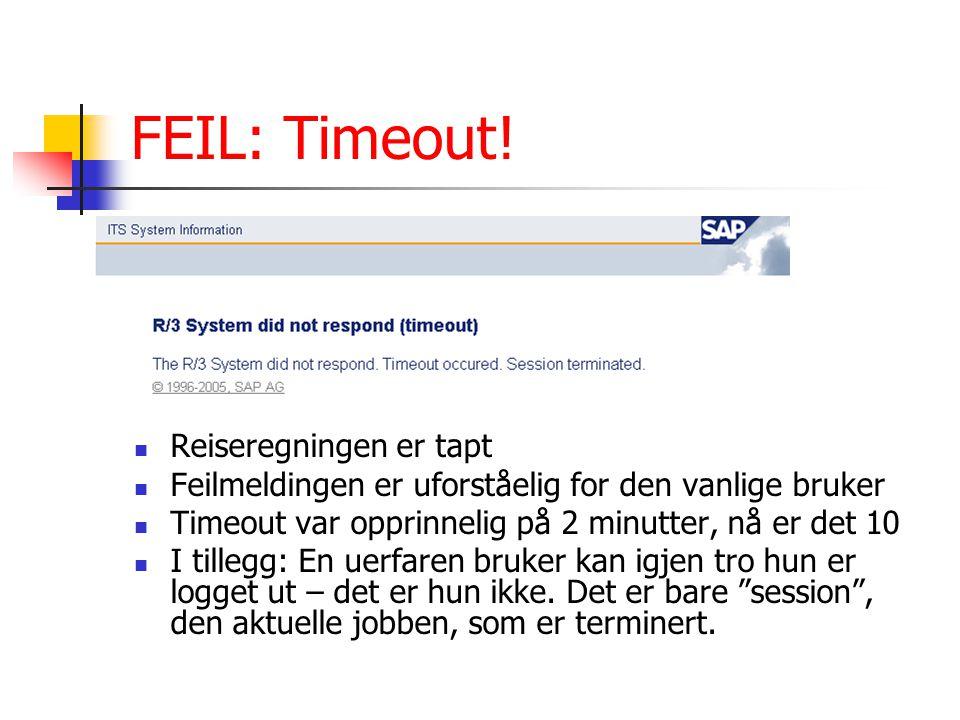 FEIL: Timeout! Reiseregningen er tapt Feilmeldingen er uforståelig for den vanlige bruker Timeout var opprinnelig på 2 minutter, nå er det 10 I tilleg