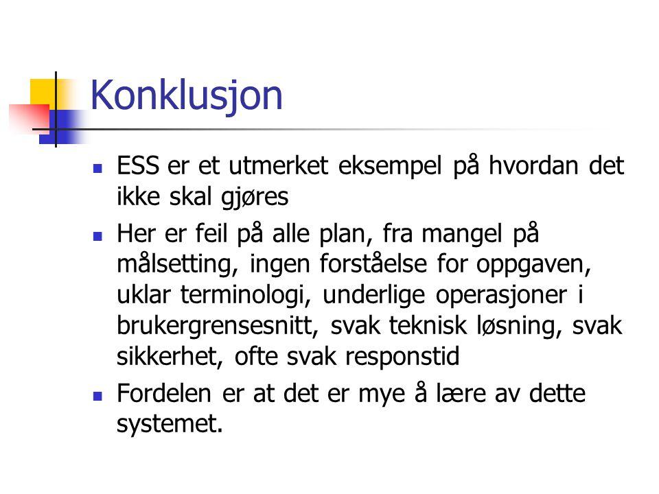 Konklusjon ESS er et utmerket eksempel på hvordan det ikke skal gjøres Her er feil på alle plan, fra mangel på målsetting, ingen forståelse for oppgav