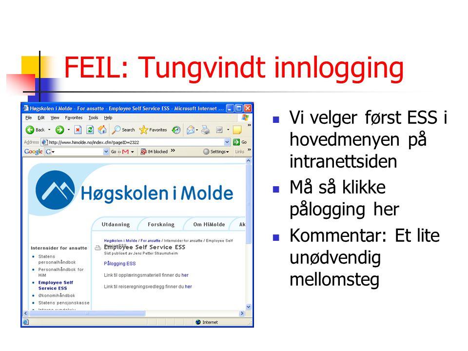 FEIL: Tungvindt innlogging Vi velger først ESS i hovedmenyen på intranettsiden Må så klikke pålogging her Kommentar: Et lite unødvendig mellomsteg