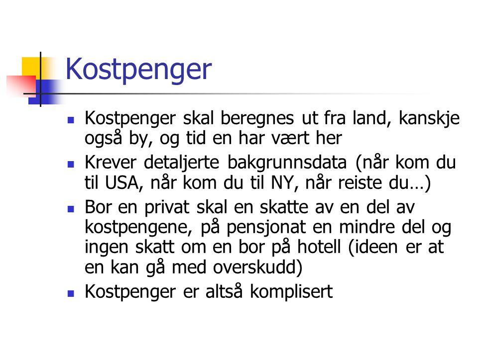 Kostpenger Kostpenger skal beregnes ut fra land, kanskje også by, og tid en har vært her Krever detaljerte bakgrunnsdata (når kom du til USA, når kom