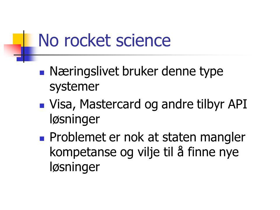 No rocket science Næringslivet bruker denne type systemer Visa, Mastercard og andre tilbyr API løsninger Problemet er nok at staten mangler kompetanse og vilje til å finne nye løsninger