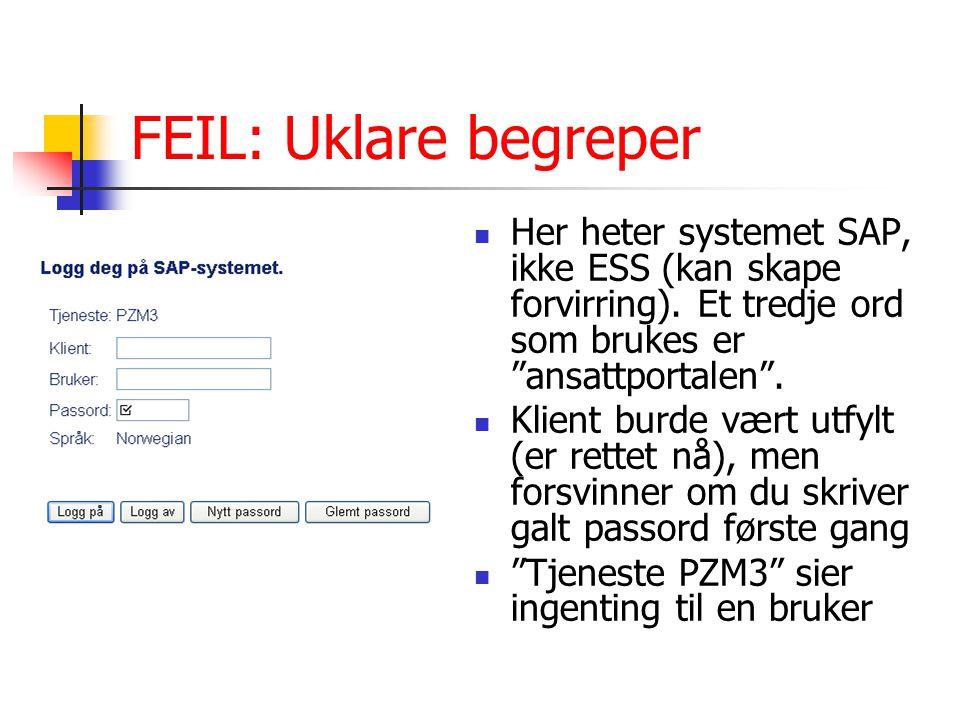 """FEIL: Uklare begreper Her heter systemet SAP, ikke ESS (kan skape forvirring). Et tredje ord som brukes er """"ansattportalen"""". Klient burde vært utfylt"""