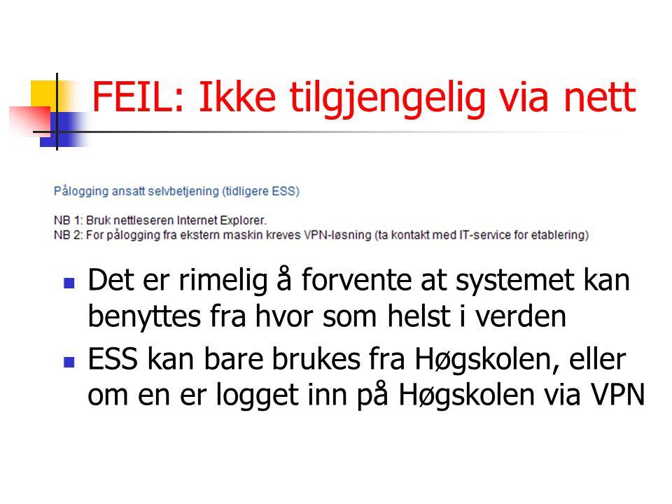 FEIL: Ikke tilgjengelig via nett Det er rimelig å forvente at systemet kan benyttes fra hvor som helst i verden ESS kan bare brukes fra Høgskolen, ell