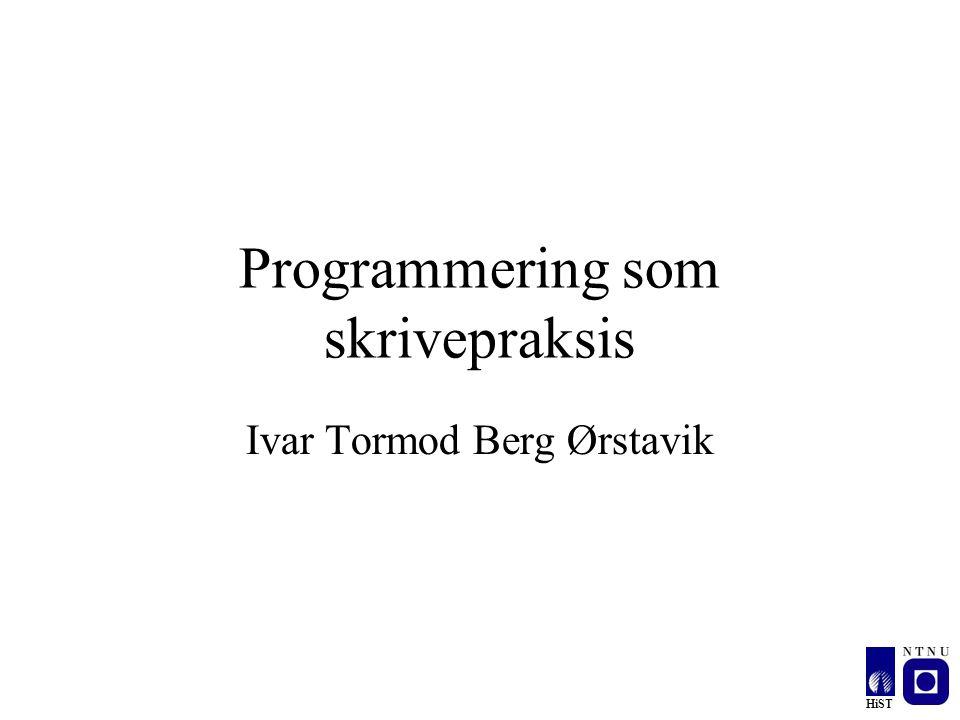 HiST Programmering som skrivepraksis Ivar Tormod Berg Ørstavik