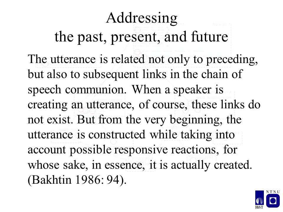 Addressing the past, present, and future The utterance is related not only to preceding, but also to subsequent links in the chain of speech communion