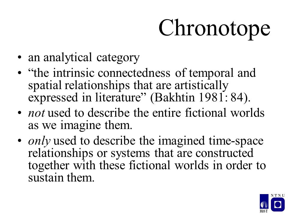 "HiST Chronotope an analytical category ""the intrinsic connectedness of temporal and spatial relationships that are artistically expressed in literatur"