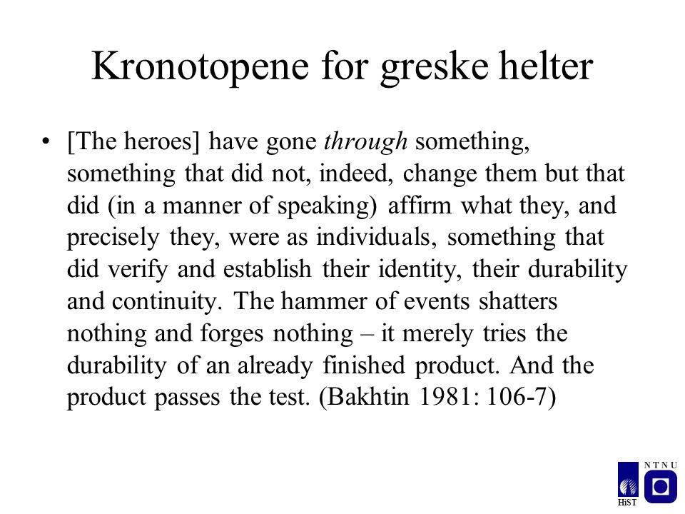 HiST Kronotopene for greske helter [The heroes] have gone through something, something that did not, indeed, change them but that did (in a manner of