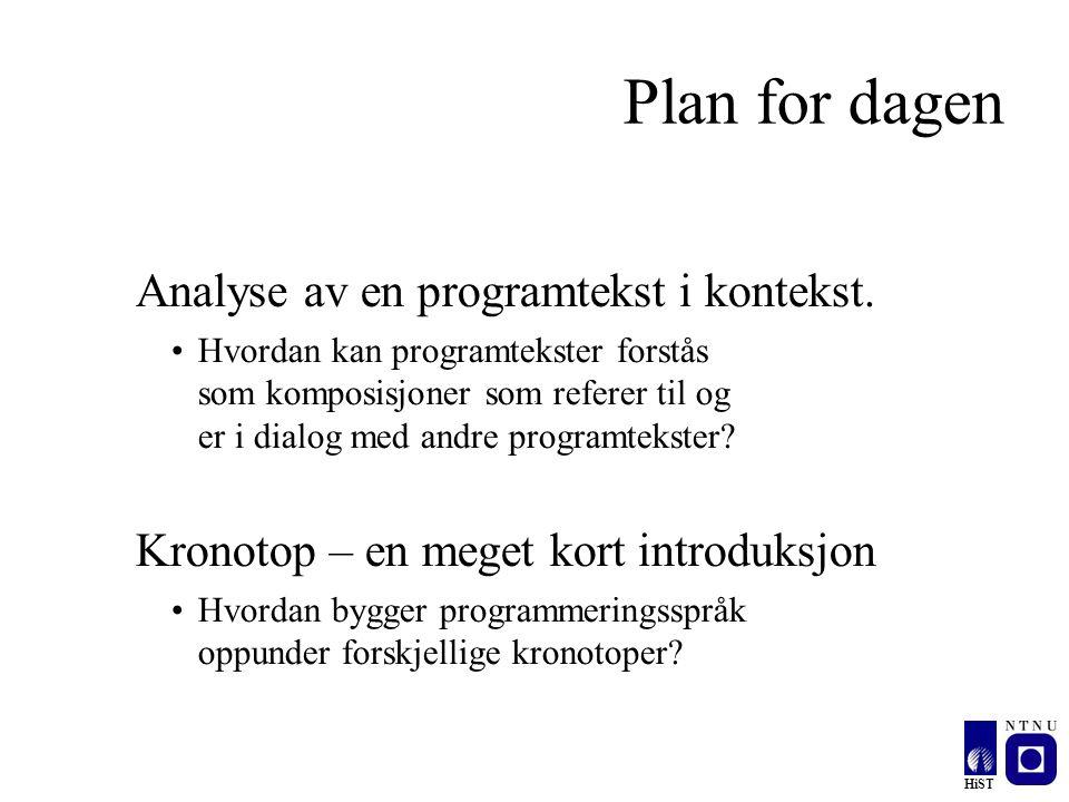 HiST Plan for dagen Analyse av en programtekst i kontekst. Hvordan kan programtekster forstås som komposisjoner som referer til og er i dialog med and