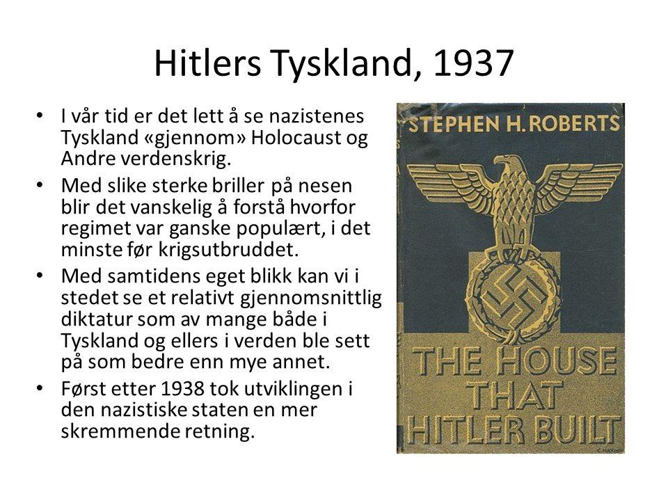Hitlers Tyskland, 1937 I vår tid er det lett å se nazistenes Tyskland «gjennom» Holocaust og Andre verdenskrig. Med slike sterke briller på nesen blir