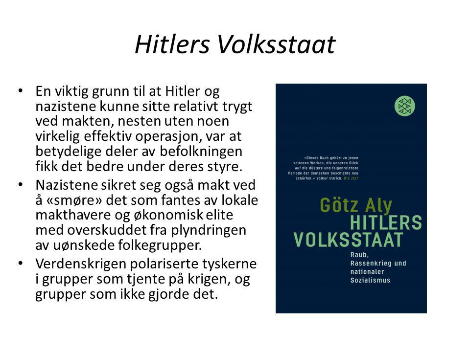 Hitlers Volksstaat En viktig grunn til at Hitler og nazistene kunne sitte relativt trygt ved makten, nesten uten noen virkelig effektiv operasjon, var