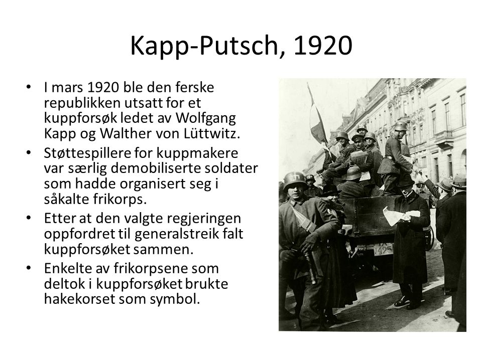 Kapp-Putsch, 1920 I mars 1920 ble den ferske republikken utsatt for et kuppforsøk ledet av Wolfgang Kapp og Walther von Lüttwitz. Støttespillere for k