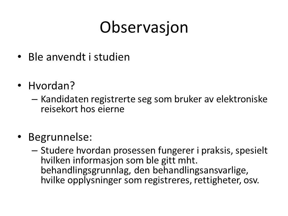 Observasjon Ble anvendt i studien Hvordan.