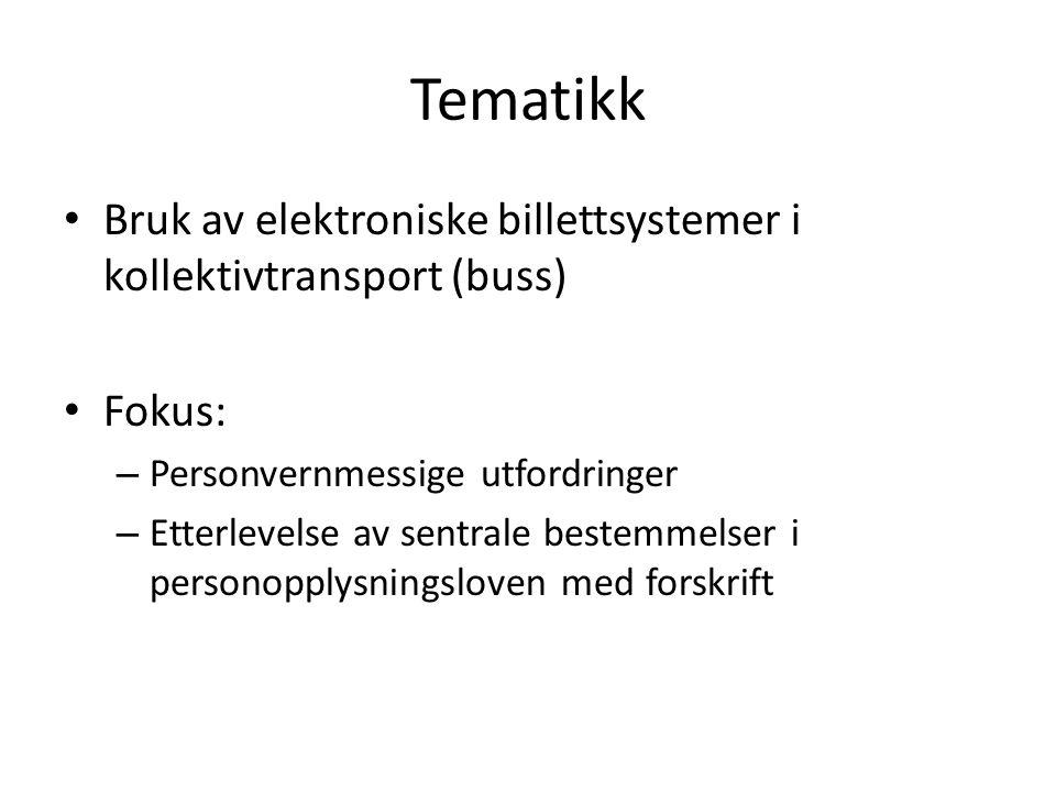 Tematikk Bruk av elektroniske billettsystemer i kollektivtransport (buss) Fokus: – Personvernmessige utfordringer – Etterlevelse av sentrale bestemmelser i personopplysningsloven med forskrift