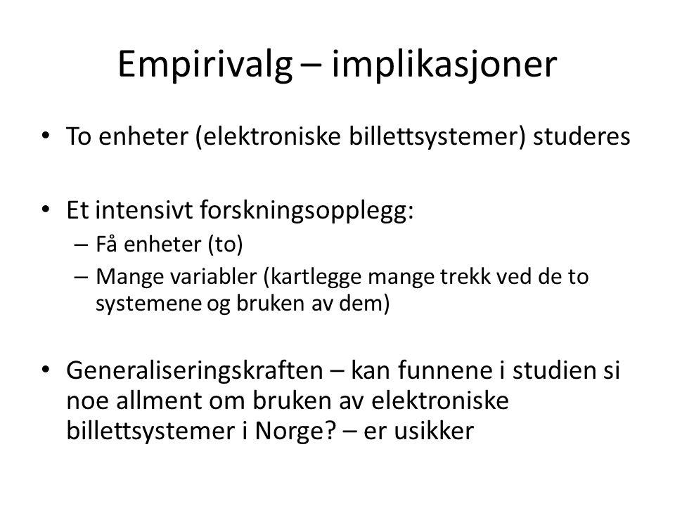 Empirivalg – implikasjoner To enheter (elektroniske billettsystemer) studeres Et intensivt forskningsopplegg: – Få enheter (to) – Mange variabler (kar