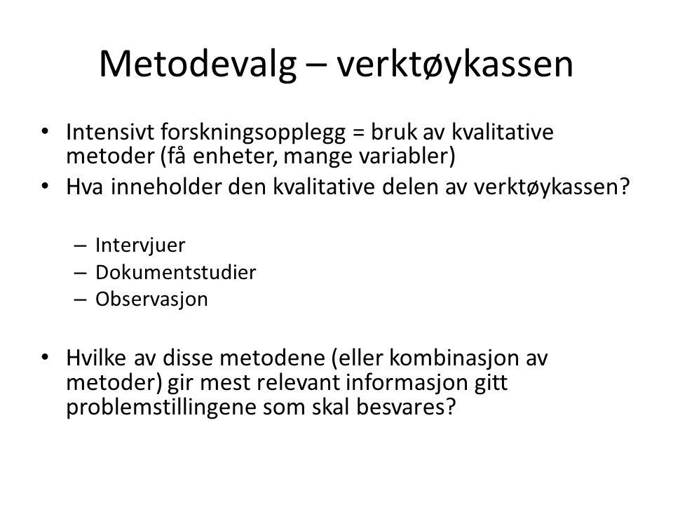 Metodevalg – verktøykassen Intensivt forskningsopplegg = bruk av kvalitative metoder (få enheter, mange variabler) Hva inneholder den kvalitative dele