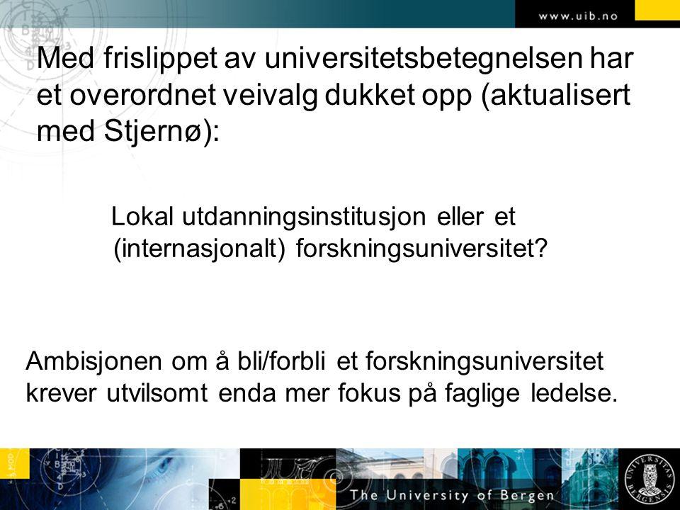 Med frislippet av universitetsbetegnelsen har et overordnet veivalg dukket opp (aktualisert med Stjernø): Lokal utdanningsinstitusjon eller et (internasjonalt) forskningsuniversitet.
