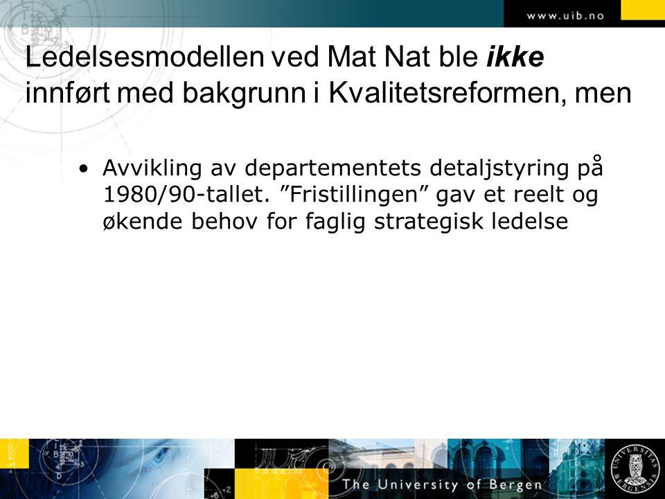 Ledelsesmodellen ved Mat Nat ble ikke innført med bakgrunn i Kvalitetsreformen, men Avvikling av departementets detaljstyring på 1980/90-tallet.