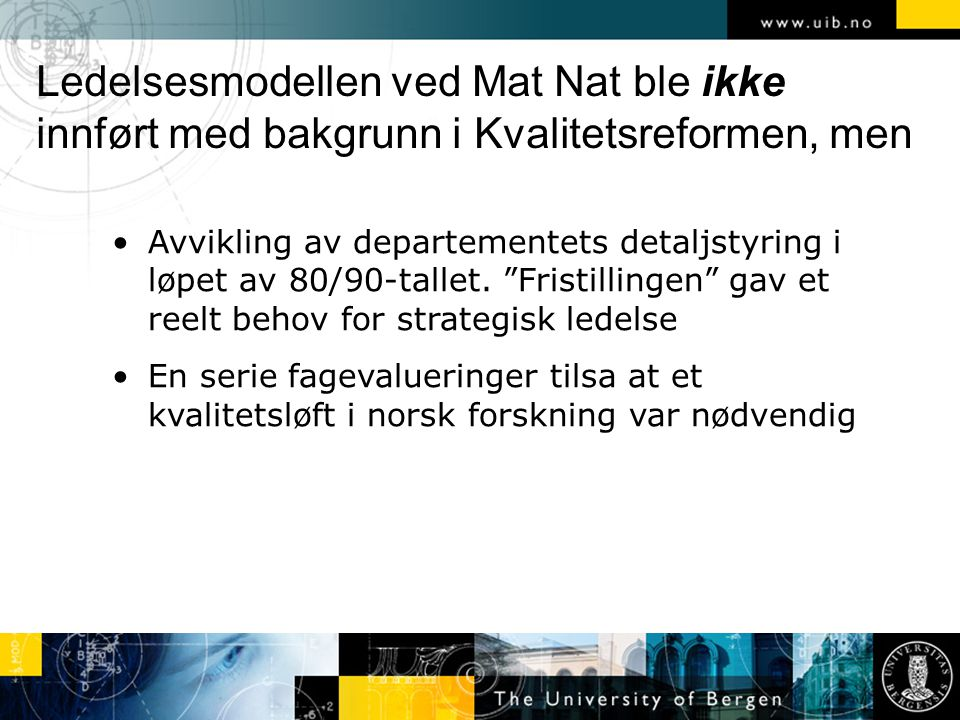 Eksempel: Biofagevalueringen Dommen:...research in the biological sciences in Norway, with some quite notable exceptions, is performing below international standards....