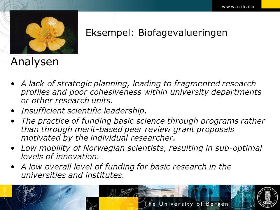 Eksempel: Biofagevalueringen Analysen A lack of strategic planning, leading to fragmented research profiles and poor cohesiveness within university de
