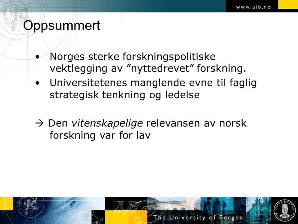 """Oppsummert Norges sterke forskningspolitiske vektlegging av """"nyttedrevet"""" forskning. Universitetenes manglende evne til faglig strategisk tenkning og"""