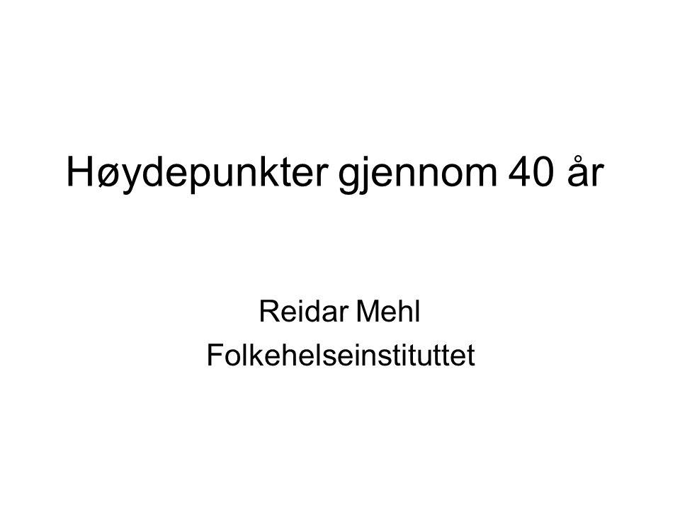 Høydepunkter gjennom 40 år Reidar Mehl Folkehelseinstituttet