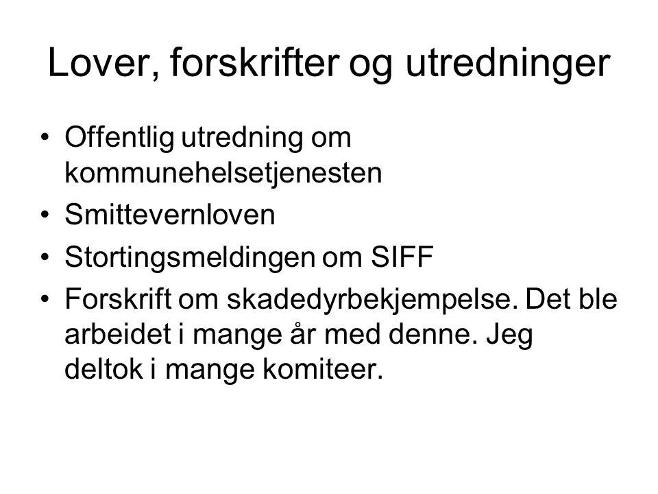 Lover, forskrifter og utredninger Offentlig utredning om kommunehelsetjenesten Smittevernloven Stortingsmeldingen om SIFF Forskrift om skadedyrbekjemp