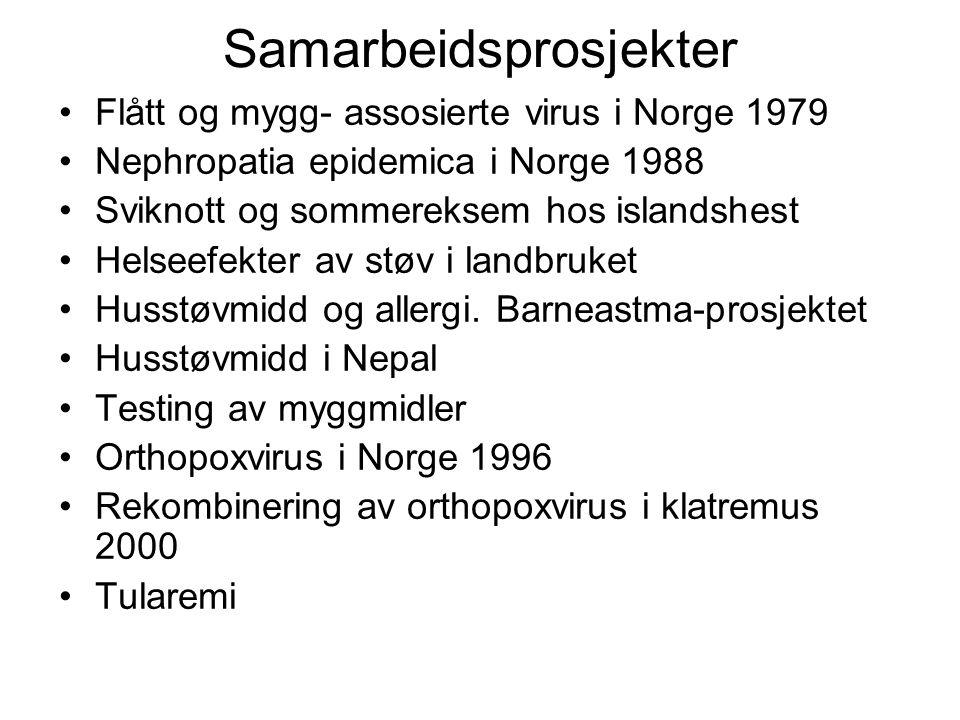 Samarbeidsprosjekter Flått og mygg- assosierte virus i Norge 1979 Nephropatia epidemica i Norge 1988 Sviknott og sommereksem hos islandshest Helseefek