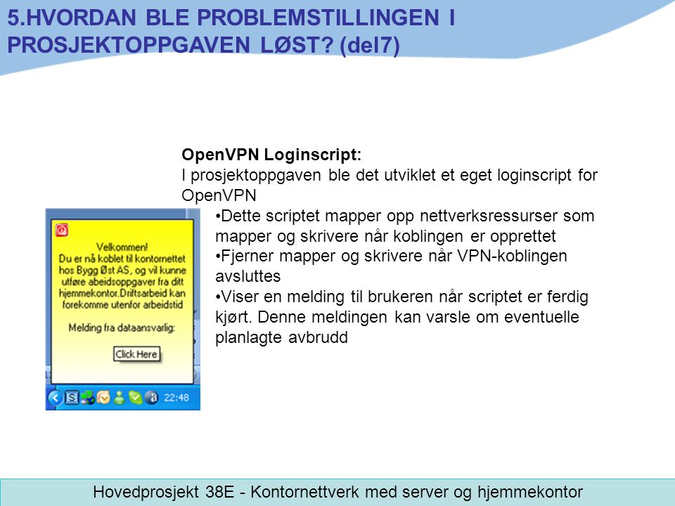 OpenVPN Loginscript: I prosjektoppgaven ble det utviklet et eget loginscript for OpenVPN Dette scriptet mapper opp nettverksressurser som mapper og sk