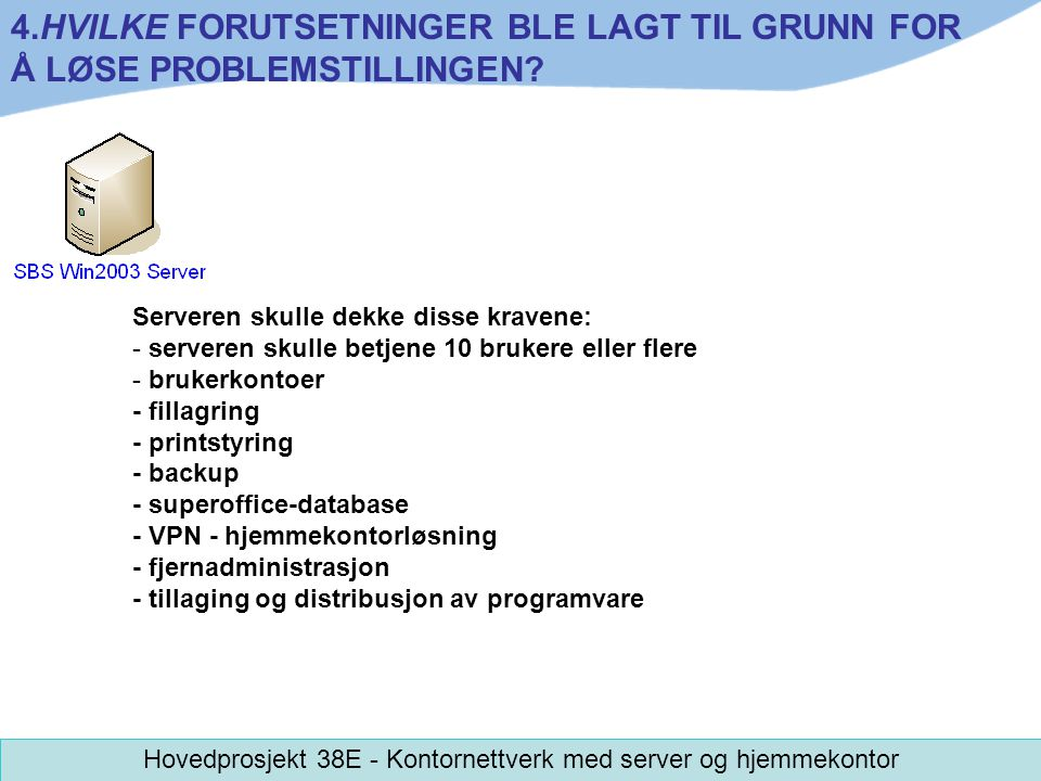 Serveren skulle dekke disse kravene: - serveren skulle betjene 10 brukere eller flere - brukerkontoer - fillagring - printstyring - backup - superoffi