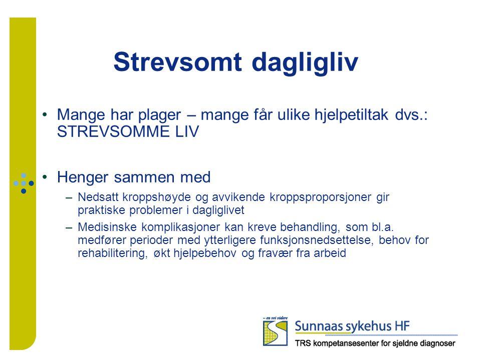 Strevsomt dagligliv Mange har plager – mange får ulike hjelpetiltak dvs.: STREVSOMME LIV Henger sammen med –Nedsatt kroppshøyde og avvikende kroppspro