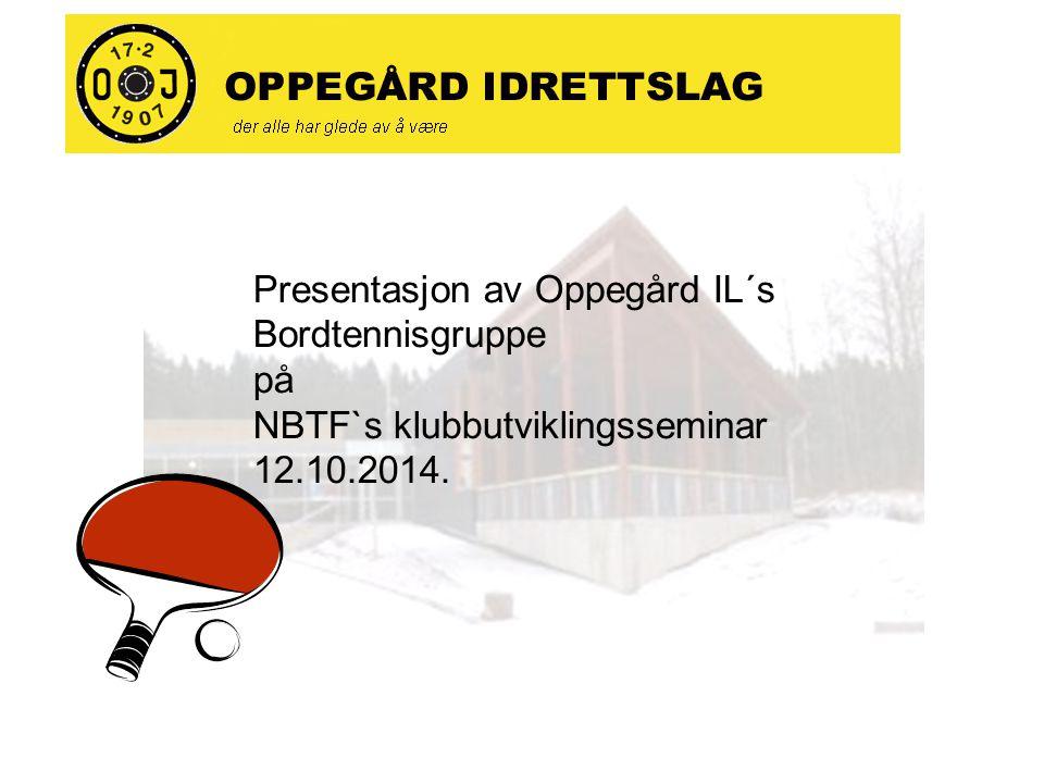 Presentasjon av Oppegård IL´s Bordtennisgruppe på NBTF`s klubbutviklingsseminar 12.10.2014.