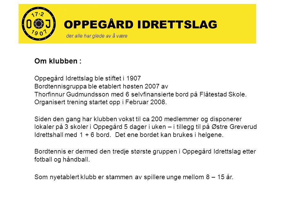 Om klubben : Oppegård Idrettslag ble stiftet i 1907 Bordtennisgruppa ble etablert høsten 2007 av Thorfinnur Gudmundsson med 6 selvfinansierte bord på Flåtestad Skole.