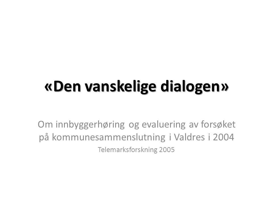 «Den vanskelige dialogen» Om innbyggerhøring og evaluering av forsøket på kommunesammenslutning i Valdres i 2004 Telemarksforskning 2005