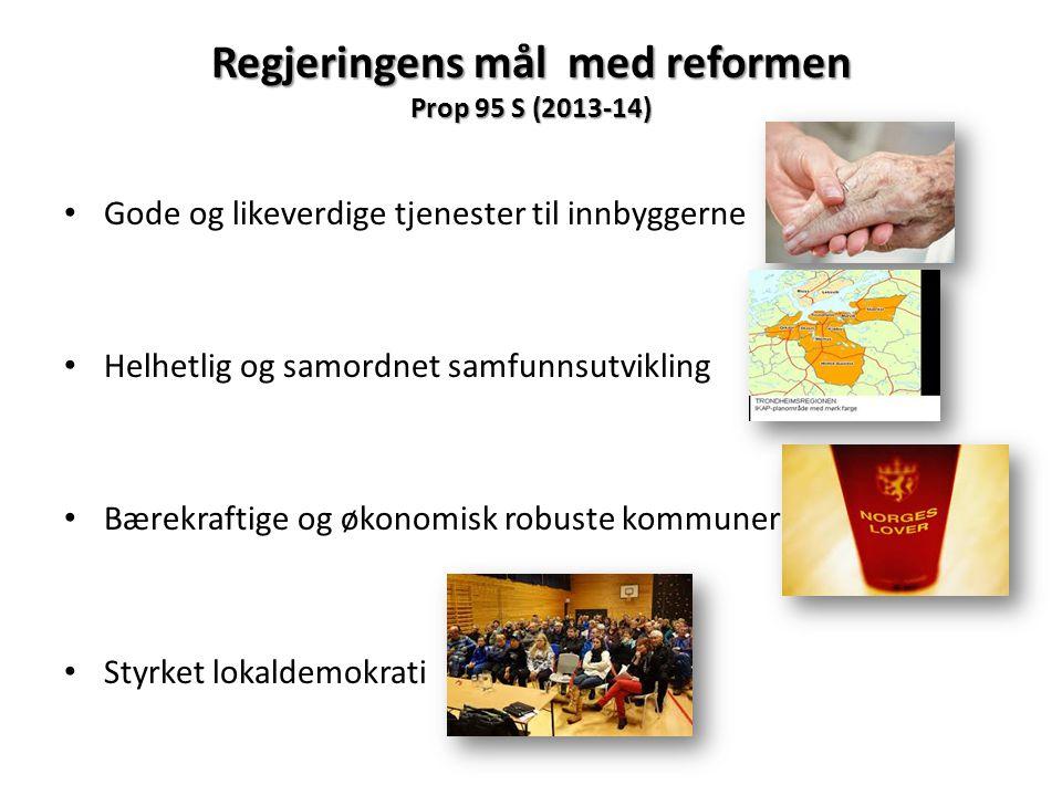Regjeringens mål med reformen Prop 95 S (2013-14) Gode og likeverdige tjenester til innbyggerne Helhetlig og samordnet samfunnsutvikling Bærekraftige og økonomisk robuste kommuner Styrket lokaldemokrati