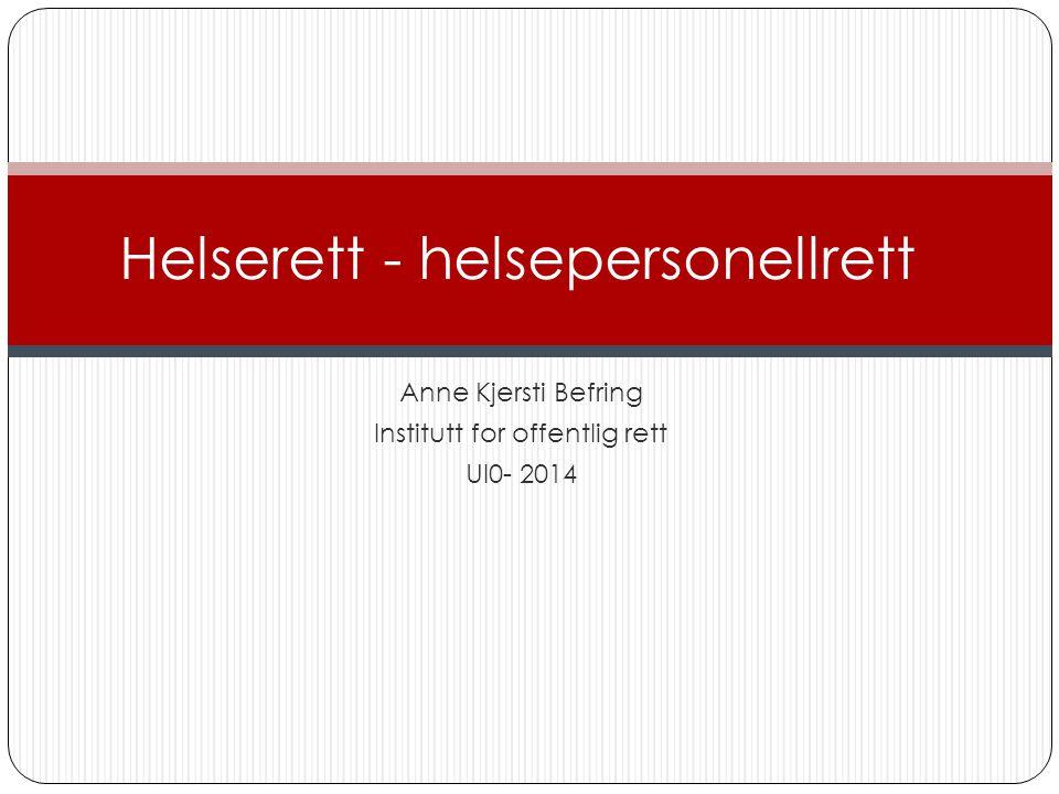 Anne Kjersti Befring Institutt for offentlig rett UI0- 2014 Helserett - helsepersonellrett