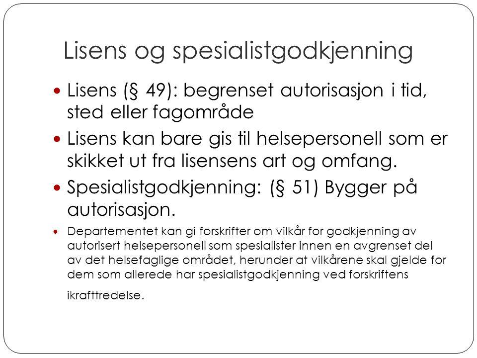 Lisens og spesialistgodkjenning Lisens (§ 49): begrenset autorisasjon i tid, sted eller fagområde Lisens kan bare gis til helsepersonell som er skikket ut fra lisensens art og omfang.