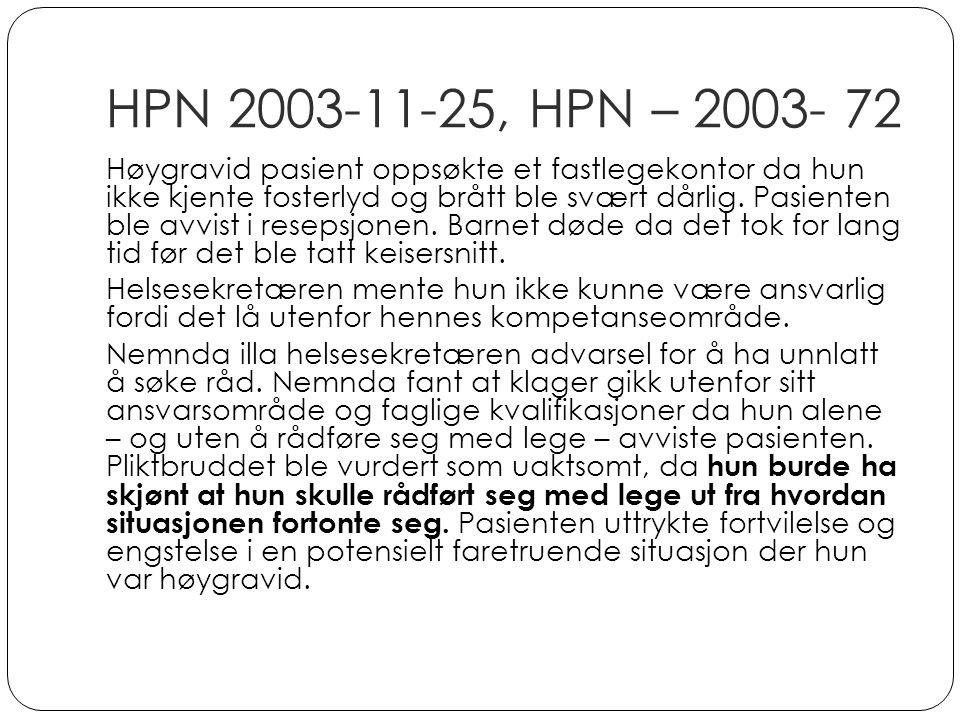 HPN 2003-11-25, HPN – 2003- 72 Høygravid pasient oppsøkte et fastlegekontor da hun ikke kjente fosterlyd og brått ble svært dårlig. Pasienten ble avvi