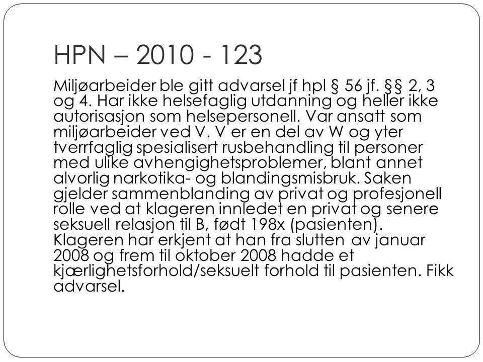 HPN – 2010 - 123 Miljøarbeider ble gitt advarsel jf hpl § 56 jf. §§ 2, 3 og 4. Har ikke helsefaglig utdanning og heller ikke autorisasjon som helseper