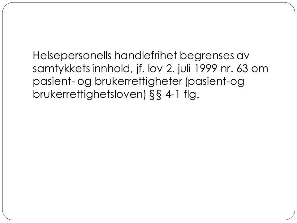 Helsepersonells handlefrihet begrenses av samtykkets innhold, jf. lov 2. juli 1999 nr. 63 om pasient- og brukerrettigheter (pasient-og brukerrettighet