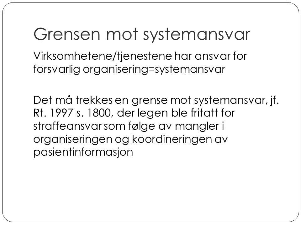 Grensen mot systemansvar Virksomhetene/tjenestene har ansvar for forsvarlig organisering=systemansvar Det må trekkes en grense mot systemansvar, jf.