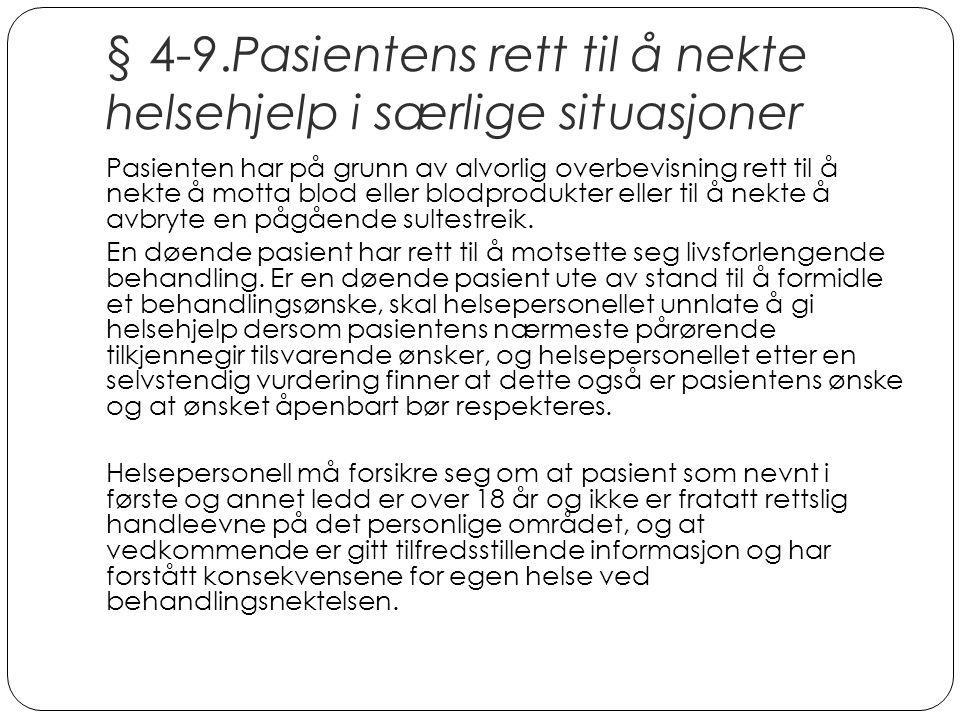 § 4-9.Pasientens rett til å nekte helsehjelp i særlige situasjoner Pasienten har på grunn av alvorlig overbevisning rett til å nekte å motta blod elle