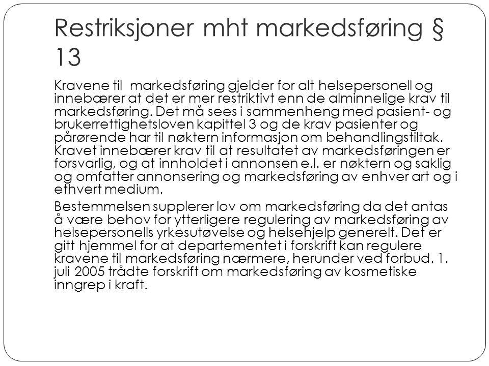 Restriksjoner mht markedsføring § 13 Kravene til markedsføring gjelder for alt helsepersonell og innebærer at det er mer restriktivt enn de alminnelige krav til markedsføring.
